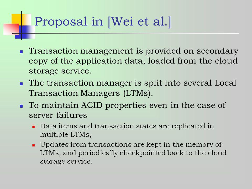 Proposal in [Wei et al.] Transaction management is provided on secondary copy of the application data, loaded from the cloud storage service.